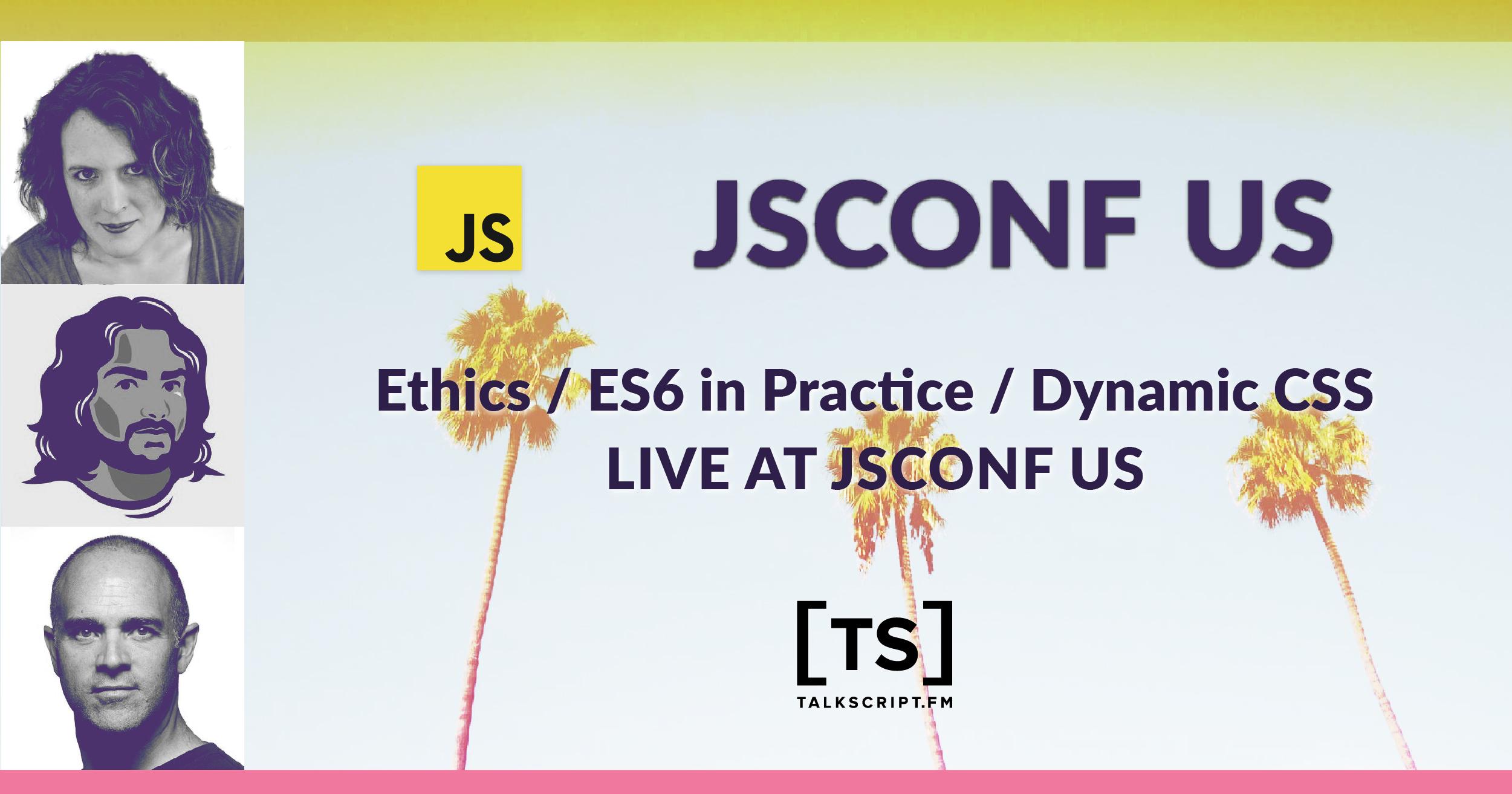 Episode 18: Ethics / ES6 in Practice / Dynamic CSS