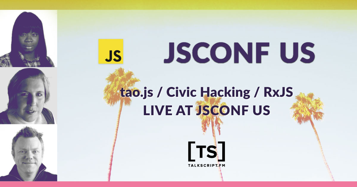 Episode 19: tao.js / Civic Hacking / RxJS