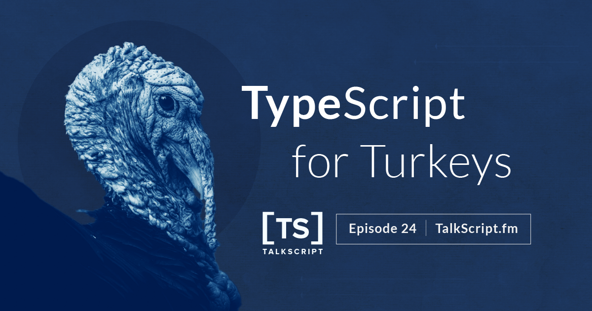 TalkScript 24: TypeScript for Turkeys