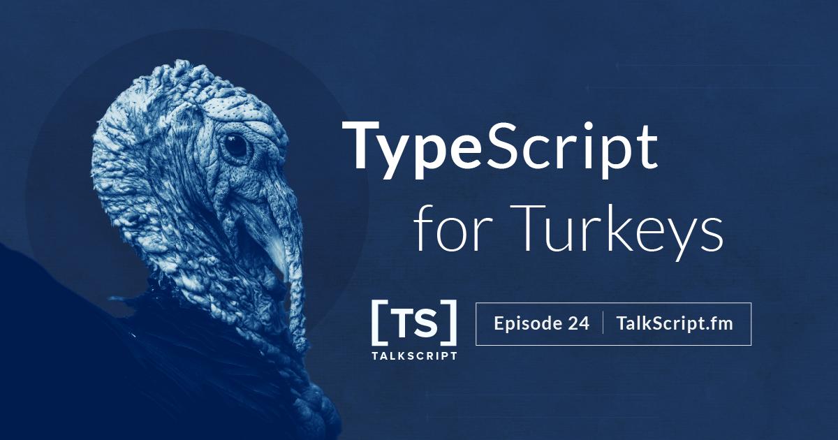 TalkScript 24: TypeScript for Turkeys