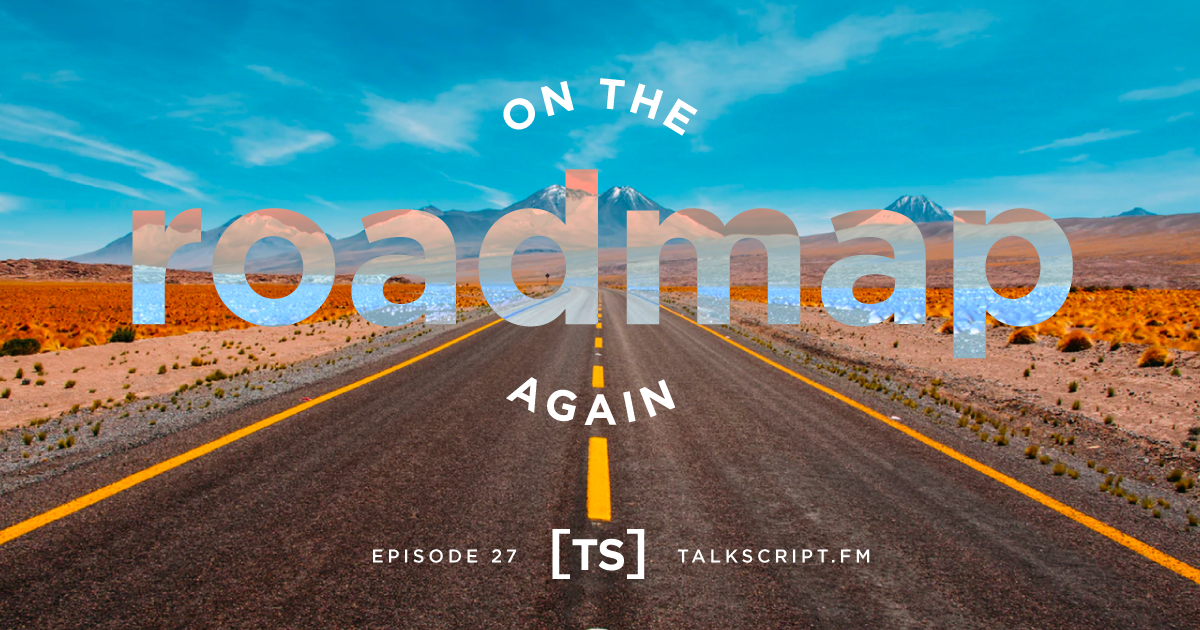 TalkScript 27: On the Roadmap Again