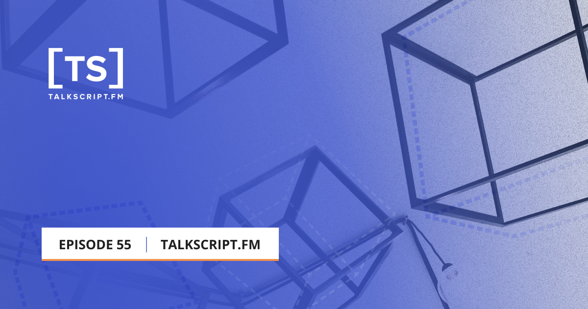 TalkScript Episode 55