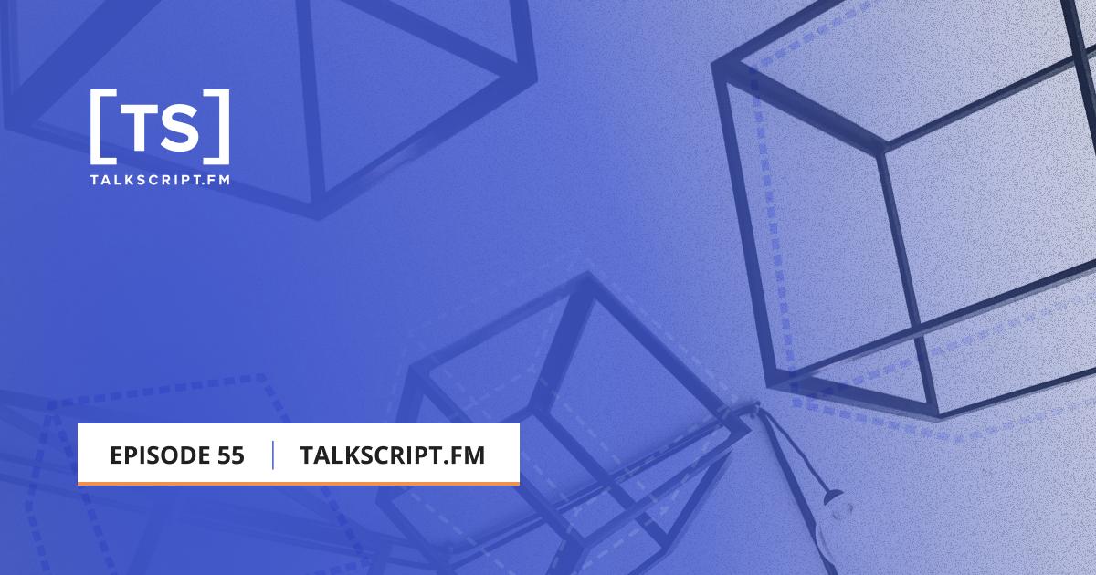 TalkScript Episode 55