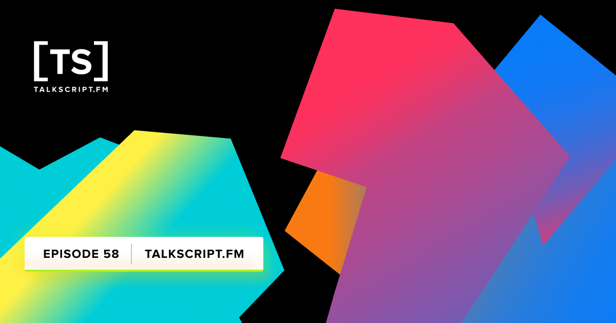 Episode 58 - TalkScript.FM